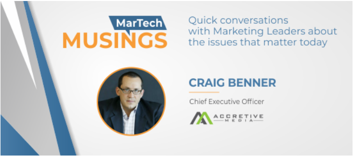 MarTech Musings with Accretive Media Founder Craig Benner